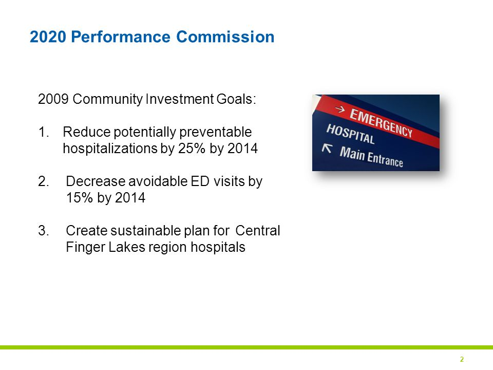 2 2020 Performance Commission 2009 Community Investment Goals: 1.Reduce potentially preventable hospitalizations by 25% by 2014 2.