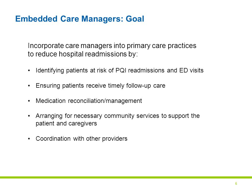 7 Embedded Care Managers: Status Staffing 9 care managers hired and working in selected primary care practices until March 2013 6 Care Managers will remain in the practice after HEAL 19 Program evaluation Developed tracking tools Care manager encounter log Hospital admissions and ER utilization Risk assessment tool Measuring impact on PQI admissions Insurers' claims data received Waiting next update Social Work Model URMC/Highland Geriatrics Northridge Medical Group Lifetime Medical Group Jordan Health Center Nursing Model Spencerport Family Medicine Unity Geriatrics Long Pond Medical Group Highland Family Medicine Westside Health Center