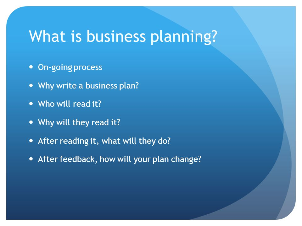 What is business planning. On-going process Why write a business plan.