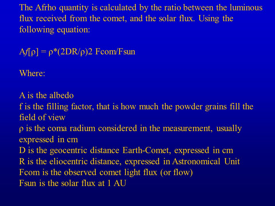 The Afrho quantity is calculated by the ratio between the luminous flux received from the comet, and the solar flux.
