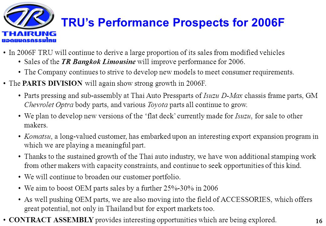 16 In 2006F TRU will continue to derive a large proportion of its sales from modified vehicles Sales of the TR Bangkok Limousine will improve performance for 2006.