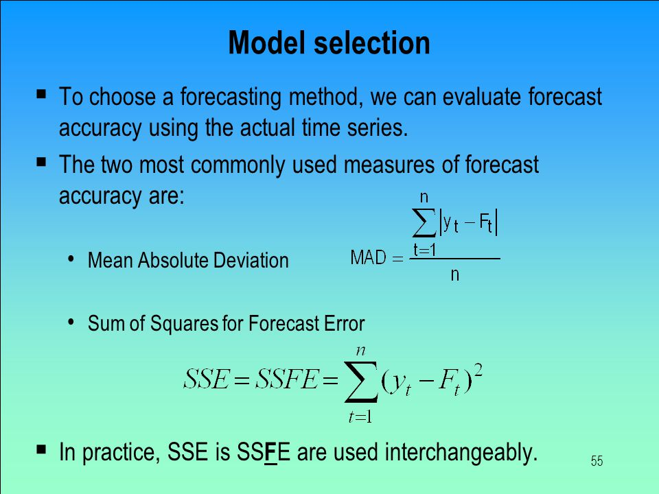 55 Model selection  To choose a forecasting method, we can evaluate forecast accuracy using the actual time series.  The two most commonly used meas