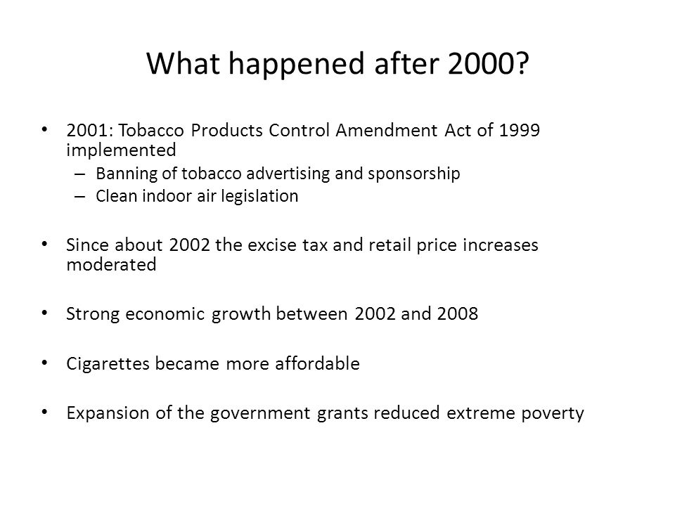 What happened after 2000? 2001: Tobacco Products Control Amendment Act of 1999 implemented – Banning of tobacco advertising and sponsorship – Clean in