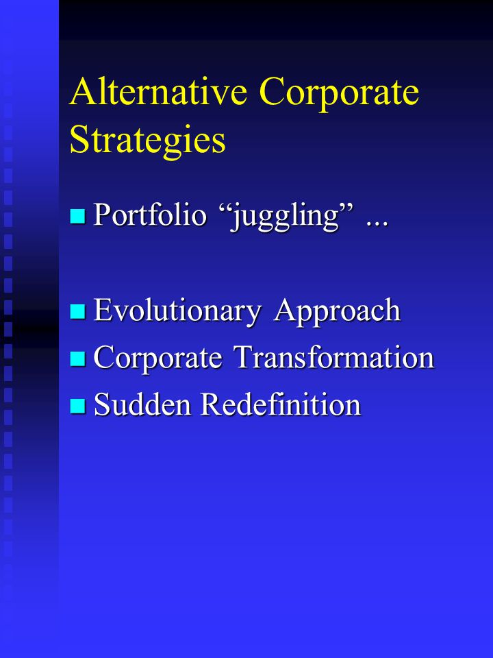 Alternative Corporate Strategies n Portfolio juggling ...
