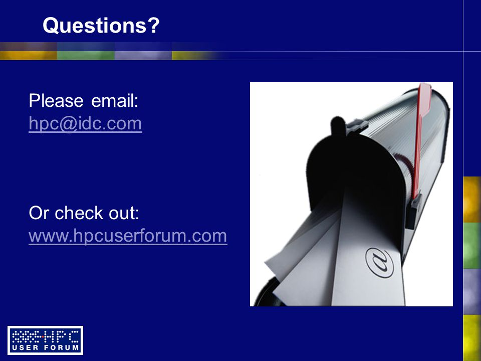 Please email: hpc@idc.com Or check out: www.hpcuserforum.com Questions