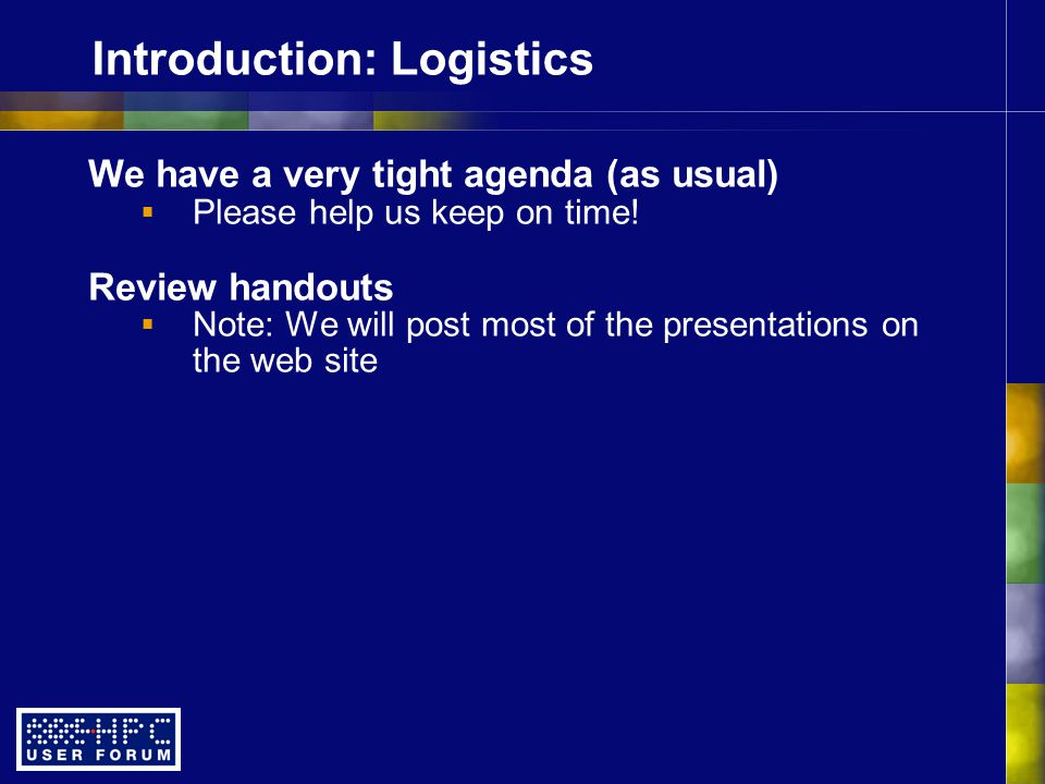 Introduction: Logistics We have a very tight agenda (as usual)  Please help us keep on time.