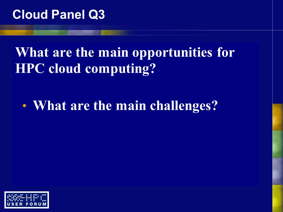 Cloud Panel Q3 What are the main opportunities for HPC cloud computing.