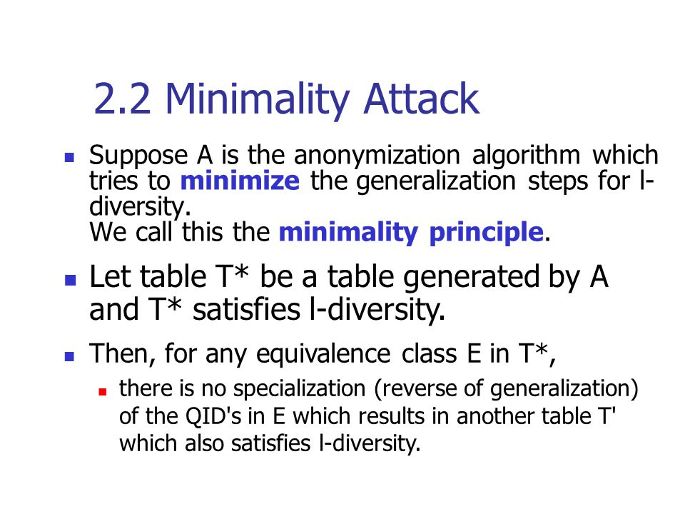 2.2 Minimality Attack Suppose A is the anonymization algorithm which tries to minimize the generalization steps for l- diversity.