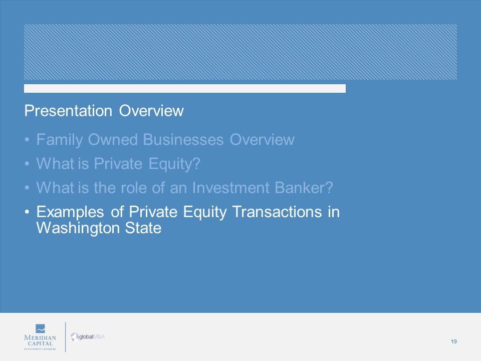 19 Family Owned Businesses Overview What is Private Equity? What is the role of an Investment Banker? Examples of Private Equity Transactions in Washi
