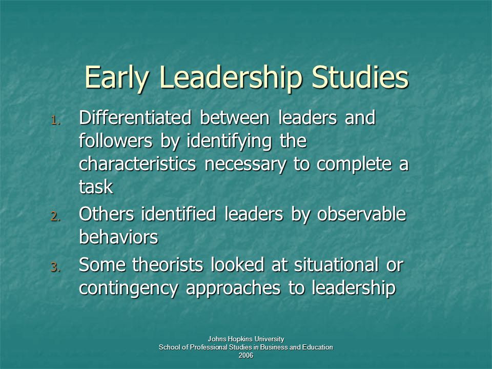 Johns Hopkins University School of Professional Studies in Business and Education 2006 Early Leadership Studies 1.