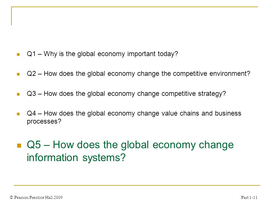© Pearson Prentice Hall 2009 Part 1-11 Q1 – Why is the global economy important today.