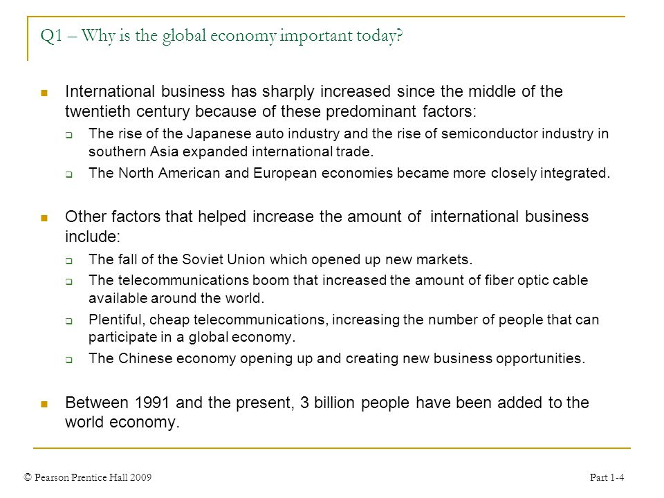 © Pearson Prentice Hall 2009 Part 1-4 Q1 – Why is the global economy important today.