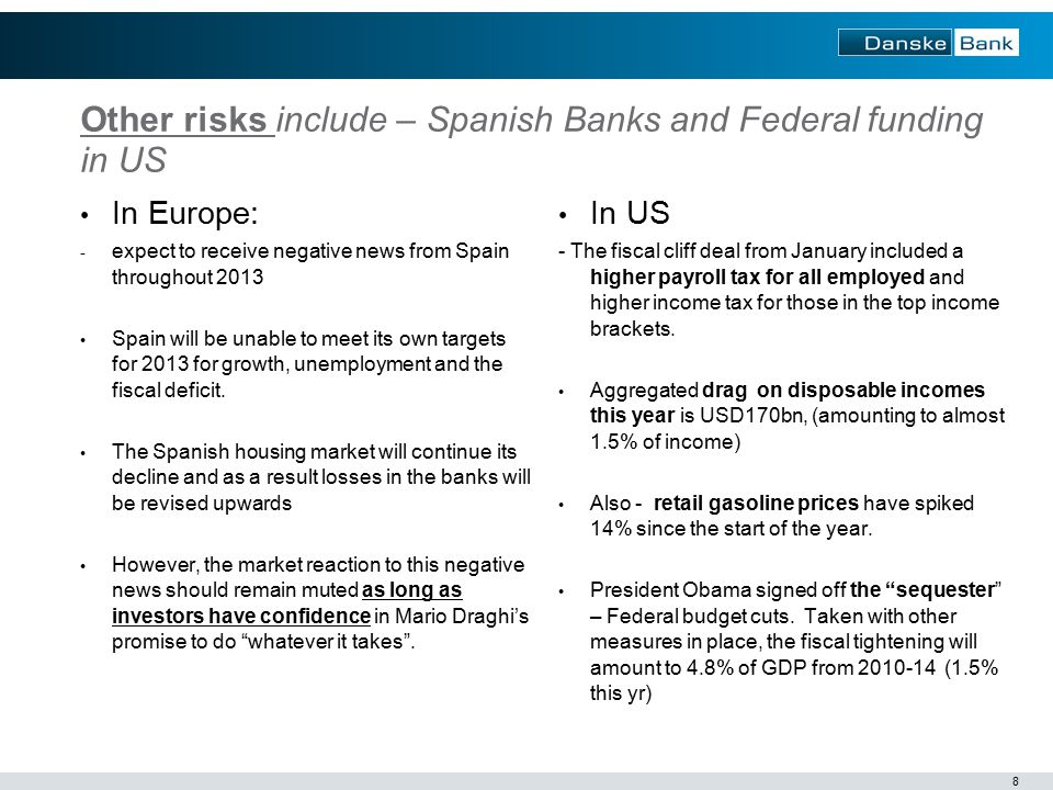 8 Other risks include – Spanish Banks and Federal funding in US In Europe: - expect to receive negative news from Spain throughout 2013 Spain will be unable to meet its own targets for 2013 for growth, unemployment and the fiscal deficit.