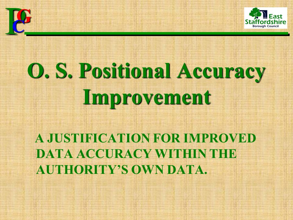 P G CPG C O. S. Positional Accuracy Improvement A JUSTIFICATION FOR IMPROVED DATA ACCURACY WITHIN THE AUTHORITY'S OWN DATA.