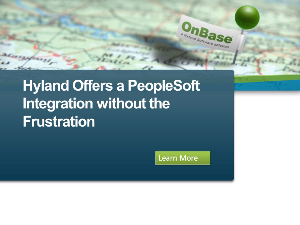 Hyland Offers a PeopleSoft Integration without the Frustration Learn More