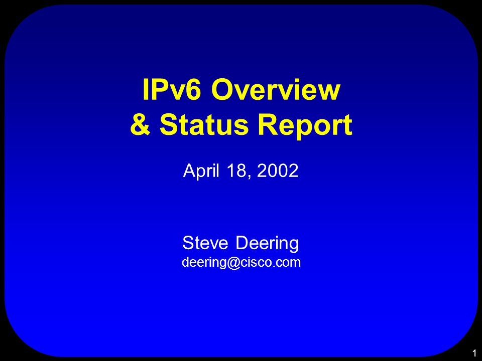 1 IPv6 Overview & Status Report April 18, 2002 Steve Deering deering@cisco.com