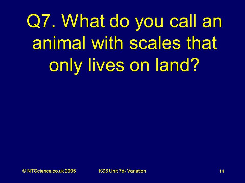 © NTScience.co.uk 2005KS3 Unit 7d- Variation14 Q7.