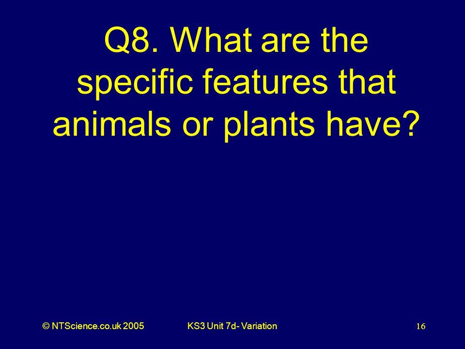 © NTScience.co.uk 2005KS3 Unit 7d- Variation16 Q8.