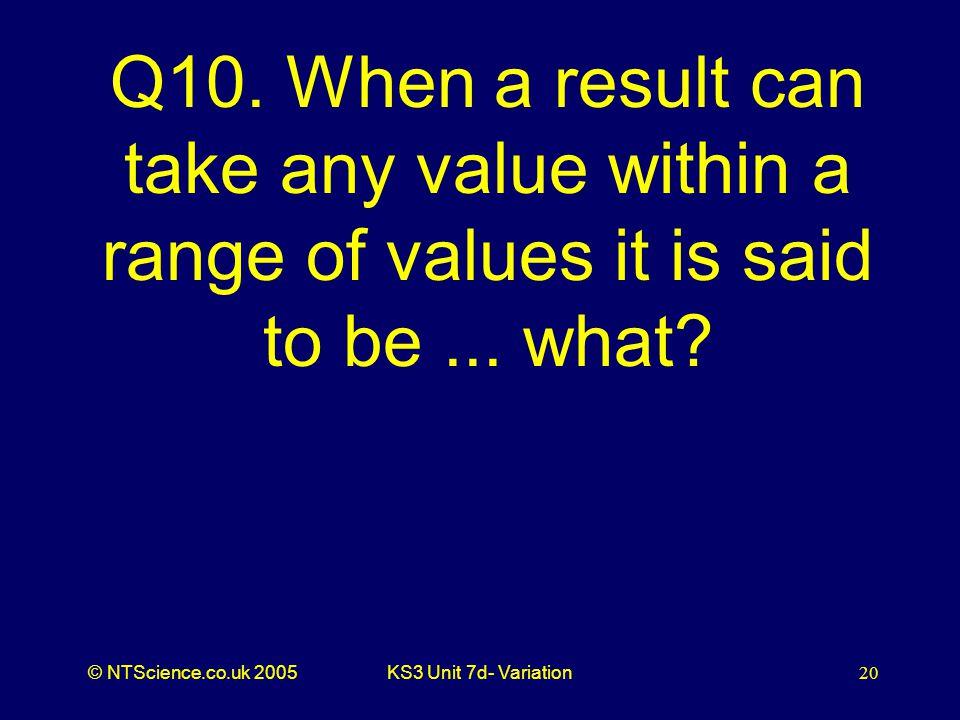 © NTScience.co.uk 2005KS3 Unit 7d- Variation20 Q10.