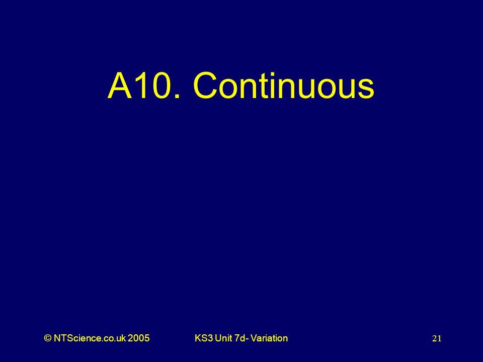 © NTScience.co.uk 2005KS3 Unit 7d- Variation21 A10. Continuous