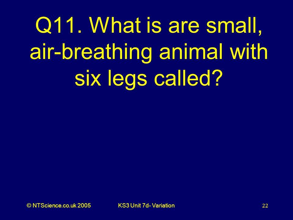© NTScience.co.uk 2005KS3 Unit 7d- Variation22 Q11.