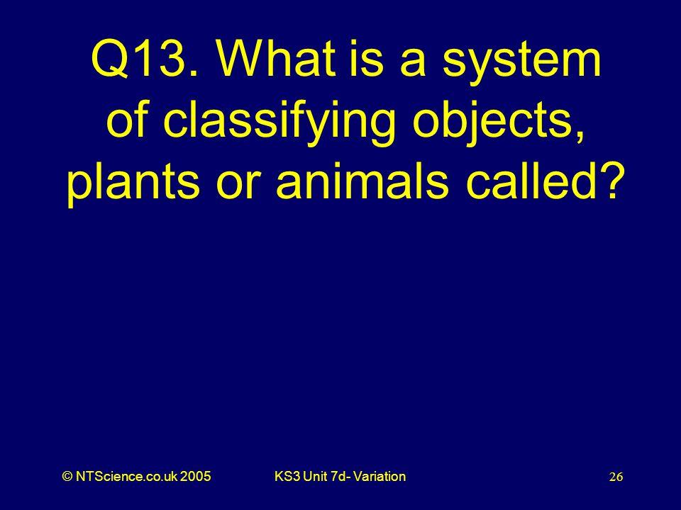 © NTScience.co.uk 2005KS3 Unit 7d- Variation26 Q13.