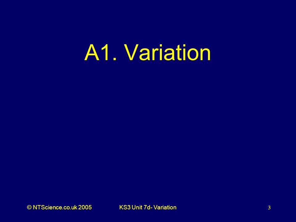 © NTScience.co.uk 2005KS3 Unit 7d- Variation3 A1. Variation