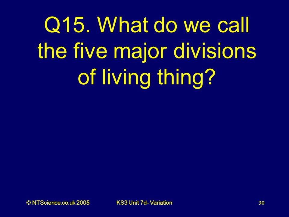 © NTScience.co.uk 2005KS3 Unit 7d- Variation30 Q15.