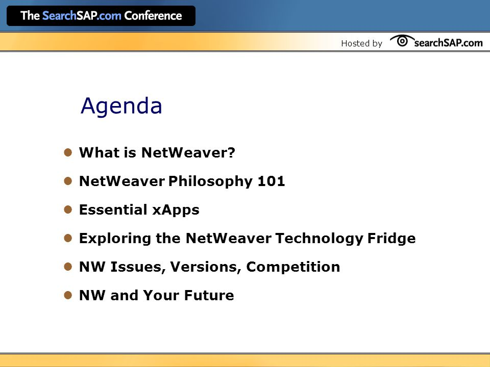 Hosted by Agenda What is NetWeaver.