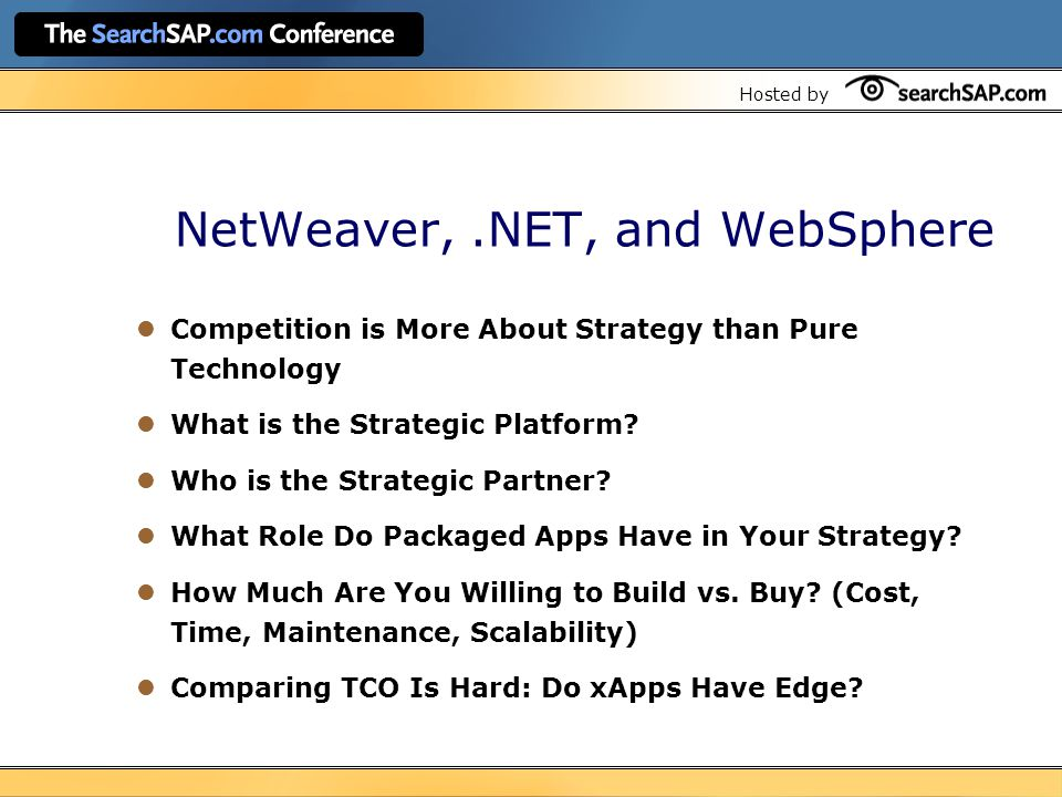 Hosted by NetWeaver,.NET, and WebSphere Competition is More About Strategy than Pure Technology What is the Strategic Platform.