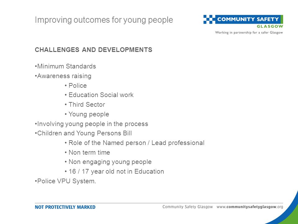 CHALLENGES AND DEVELOPMENTS Minimum Standards Awareness raising Police Education Social work Third Sector Young people Involving young people in the p