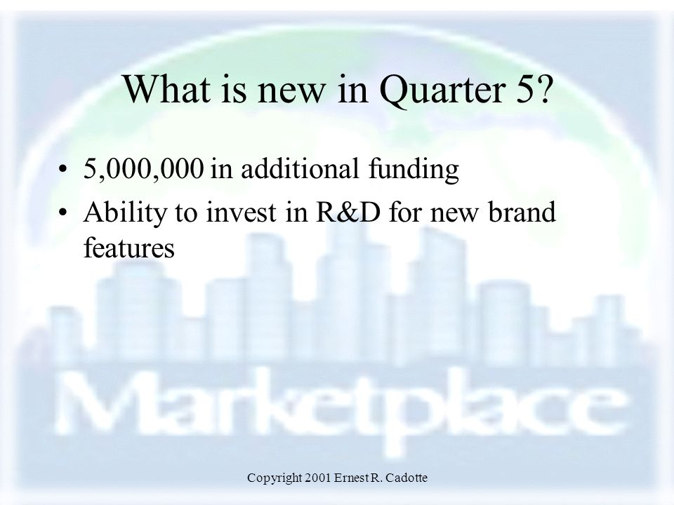 Copyright 2001 Ernest R. Cadotte What is new in Quarter 5.