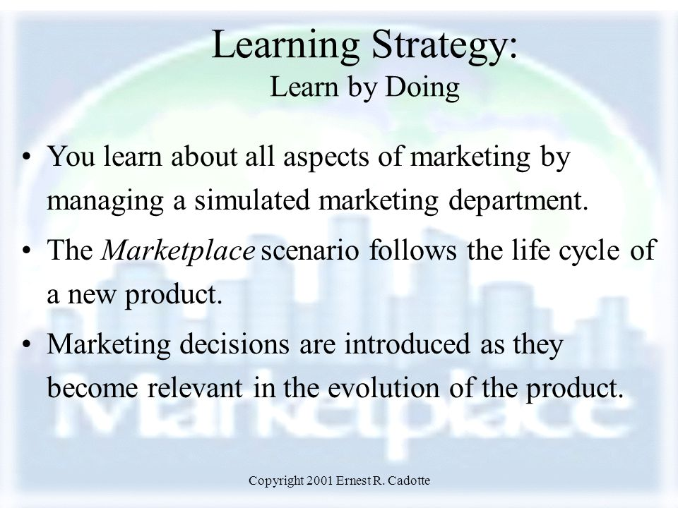 Copyright 2001 Ernest R.Cadotte Key Benefits Develop teamwork across marketing functions.