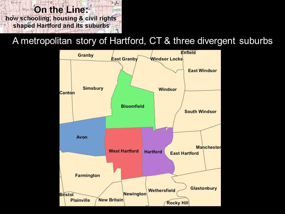 A metropolitan story of Hartford, CT & three divergent suburbs