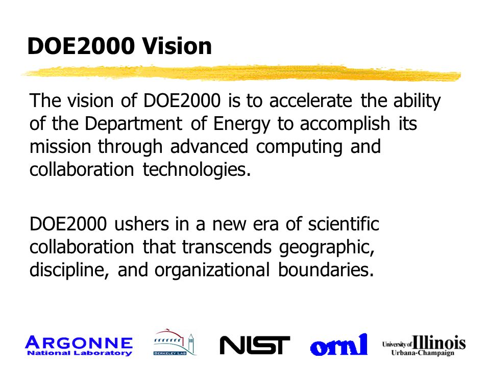 DOE2000 Vision The vision of DOE2000 is to accelerate the ability of the Department of Energy to accomplish its mission through advanced computing and