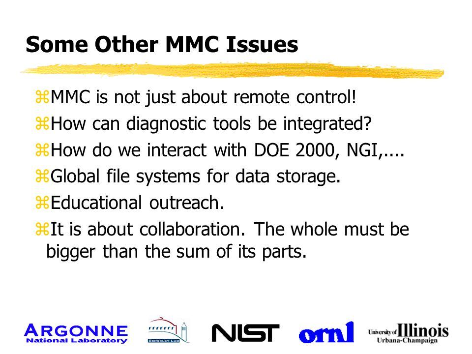 Some Other MMC Issues zMMC is not just about remote control! zHow can diagnostic tools be integrated? zHow do we interact with DOE 2000, NGI,.... zGlo