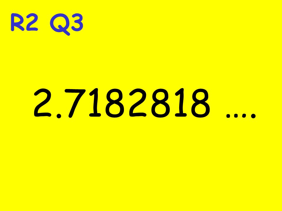 R2 Q3 2.7182818 ….