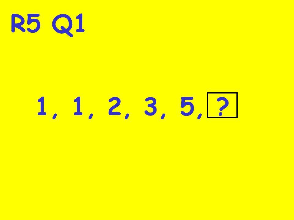 R5 Q1 1, 1, 2, 3, 5, ?