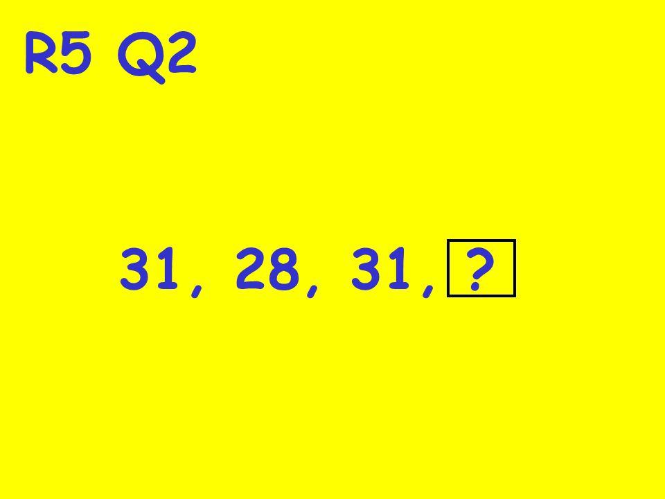 R5 Q2 31, 28, 31, ?