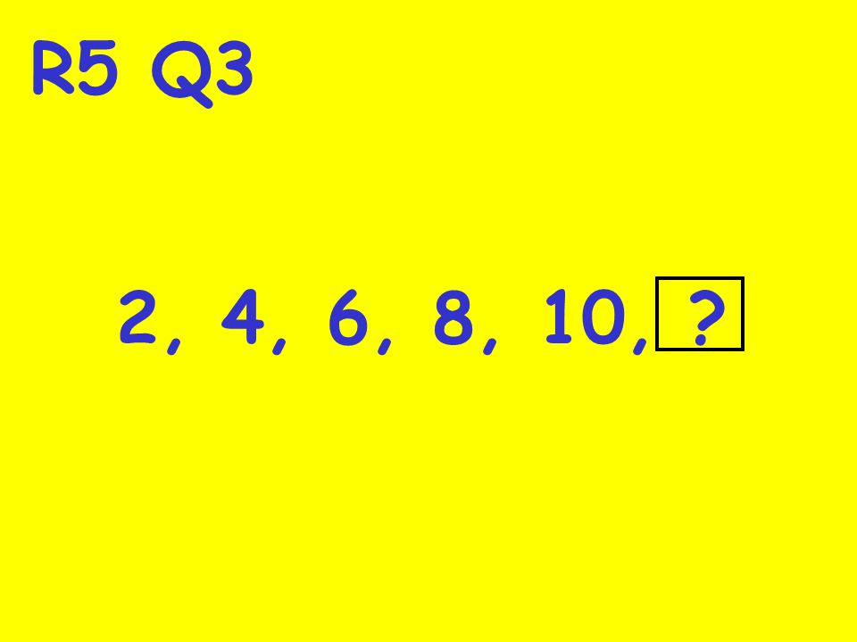R5 Q3 2, 4, 6, 8, 10, ?