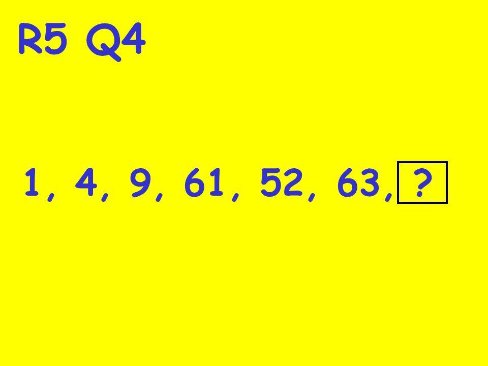 R5 Q4 1, 4, 9, 61, 52, 63, ?