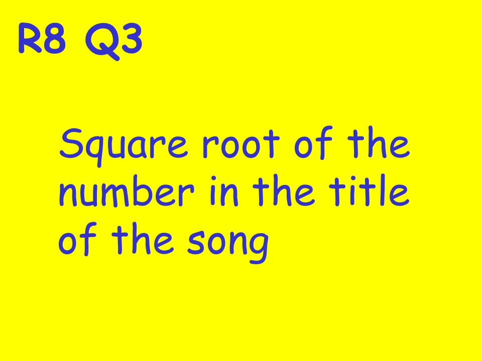 R8 Q3 Square root of the number in the title of the song