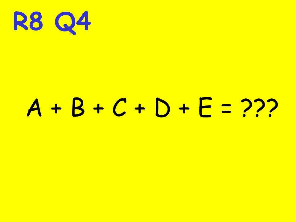 R8 Q4 A + B + C + D + E = ???