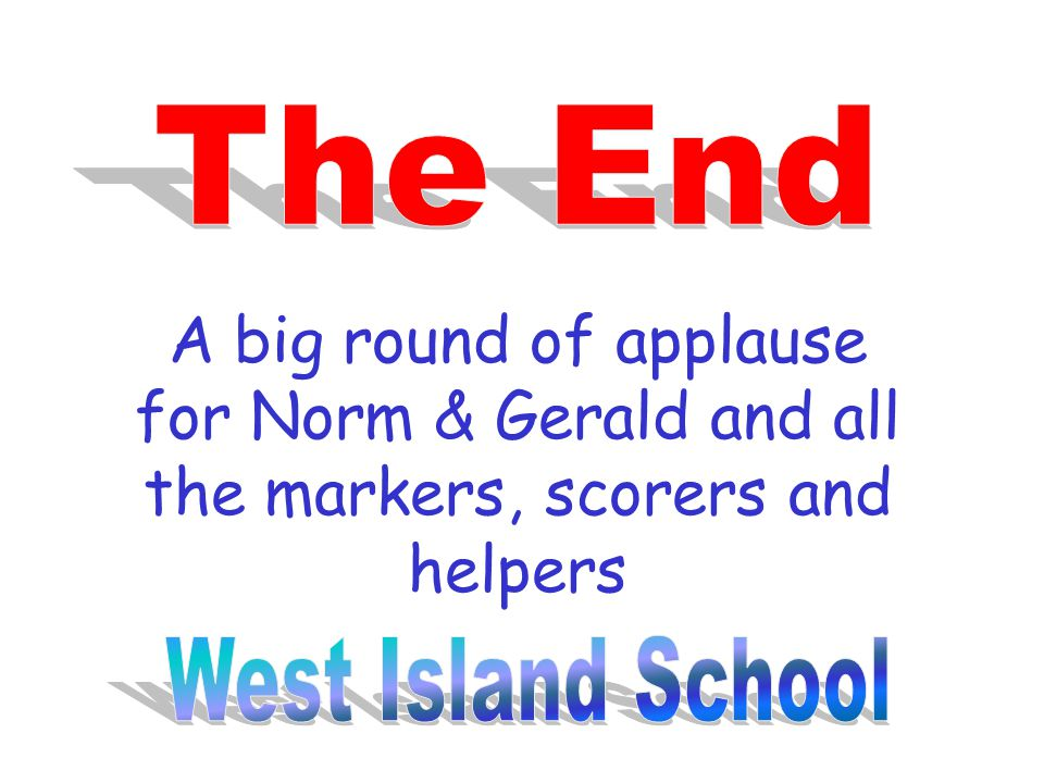 A big round of applause for Norm & Gerald and all the markers, scorers and helpers