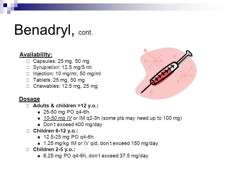 Benadryl, cont. Availability:  Capsules: 25 mg.