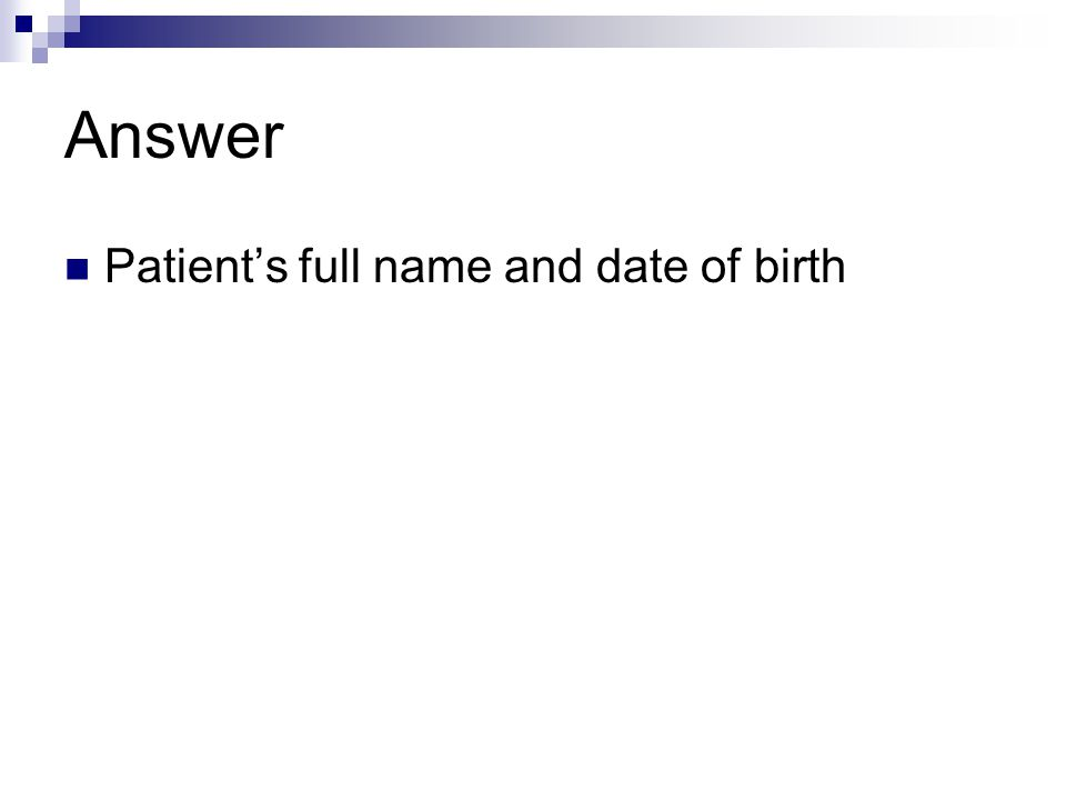 Answer Patient's full name and date of birth