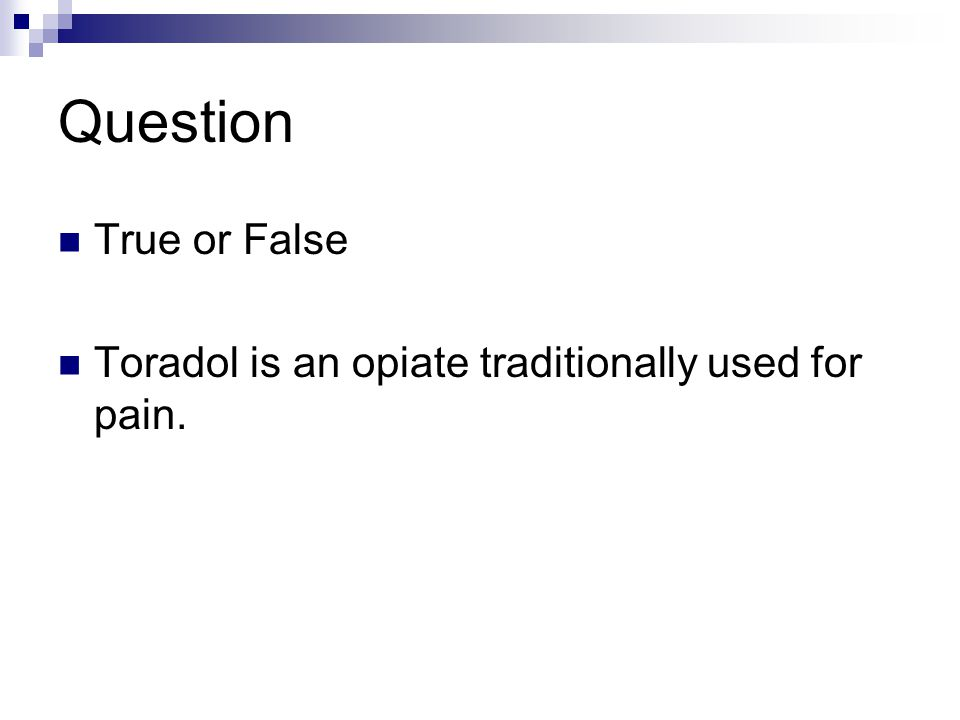 Question True or False Toradol is an opiate traditionally used for pain.