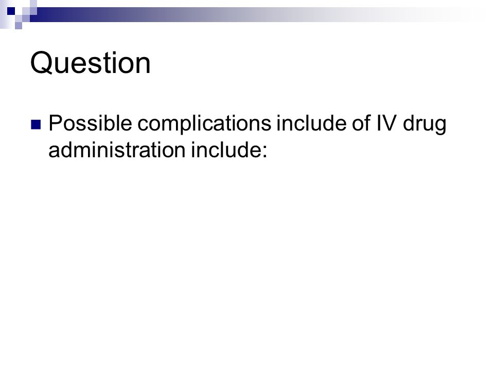 Question Possible complications include of IV drug administration include:
