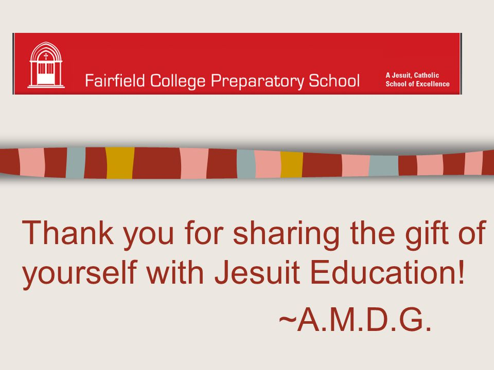 Thank you for sharing the gift of yourself with Jesuit Education! ~A.M.D.G.
