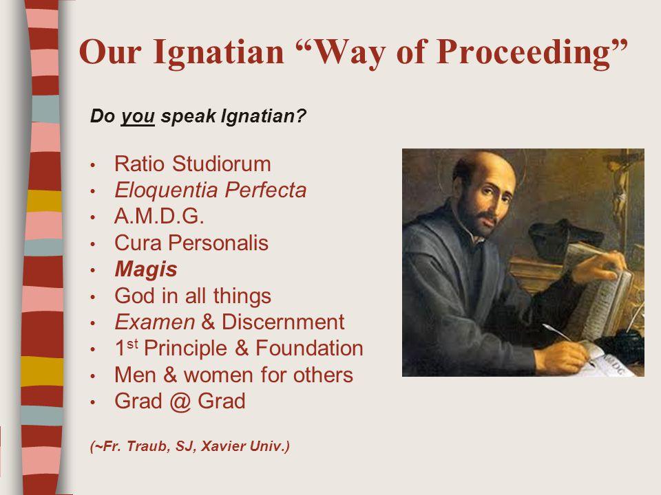 Our Ignatian Way of Proceeding Do you speak Ignatian.